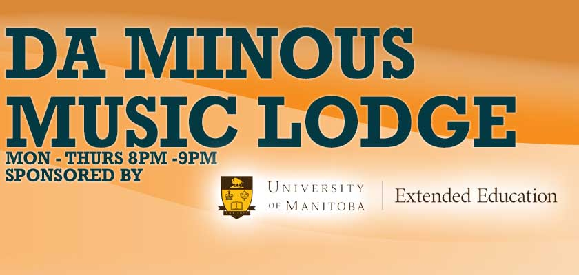 Da Minous Music Lodge radio show promo Banner with Organce Background and big blue text - Mon-Thurs 8pm-9pm Sponsored by University of Manitoba